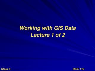 Working with GIS Data Lecture 1 of 2