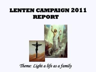 LENTEN CAMPAIGN  2011   REPORT