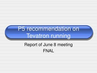 P5 recommendation on Tevatron running