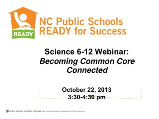Science 6-12 Webinar: Becoming Common Core Connected  October 22, 2013 3:30-4:30 pm