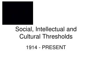 Social, Intellectual and Cultural Thresholds