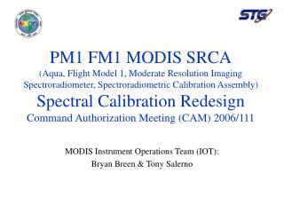 MODIS Instrument Operations Team (IOT): Bryan Breen & Tony Salerno