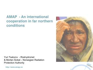 AMAP  - An international  cooperation in far northern conditions