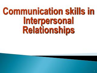 Communication skills in Interpersonal Relationships