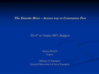 The Danube River – Access way to Constantza Port The 4 th  of October 2007, Budapest