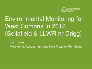 Environmental Monitoring for West Cumbria in 2012  (Sellafield & LLWR nr Drigg)