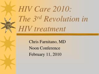 HIV Care 2010: The 3 rd  Revolution in HIV treatment