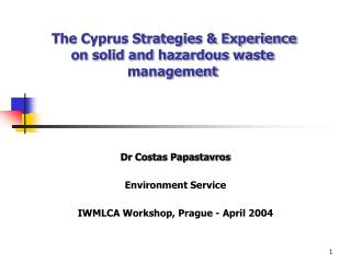 The Cyprus Strategies & Experience on solid and hazardous waste management