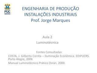 ENGENHARIA DE PRODU��O INSTALA��ES INDUSTRIAIS Prof. Jorge Marques