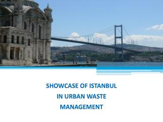 SHOWCASE OF ISTANBUL  IN URBAN WASTE  MANAGEMENT