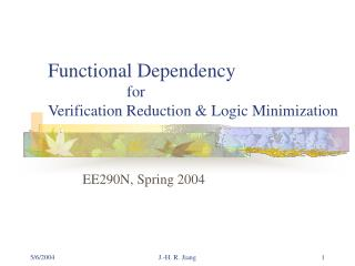 Functional Dependency 		  for  Verification Reduction & Logic Minimization