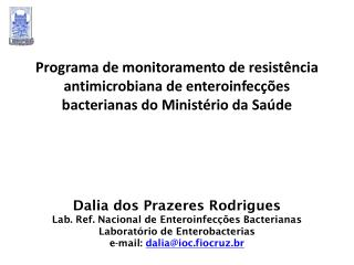 Dalia dos Prazeres Rodrigues Lab. Ref. Nacional de Enteroinfecções Bacterianas