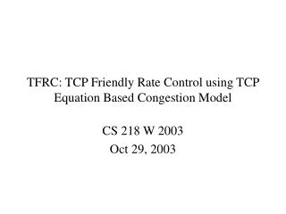 TFRC: TCP Friendly Rate Control using TCP Equation Based Congestion Model