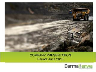 COMPANY PRESENTATION Period: June 2013