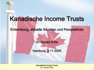 Kanadische Income Trusts  Entwicklung, aktuelle Situation und Perspektiven   Dr. Harald R lle  Hamburg, 3.11.2005