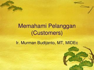 Memahami Pelanggan (Customers)