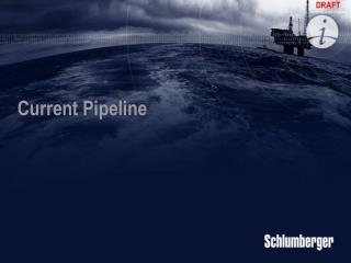 Current Pipeline
