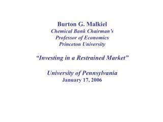 Burton G. Malkiel Chemical Bank Chairman�s  Professor of Economics Princeton University