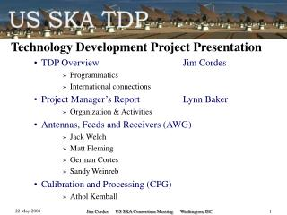 Technology Development Project Presentation TDP Overview			Jim Cordes Programmatics