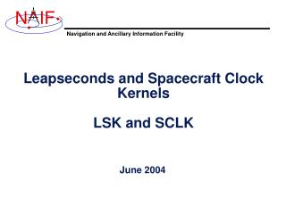 Leapseconds and Spacecraft Clock Kernels LSK and SCLK
