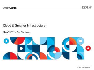 Cloud & Smarter Infrastructure  SaaS 201 - for Partners