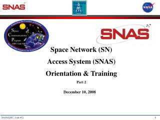 Space Network (SN) Access System (SNAS)  Orientation & Training Part 2