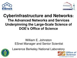 William E. Johnston  ESnet Manager and Senior Scientist Lawrence Berkeley National Laboratory