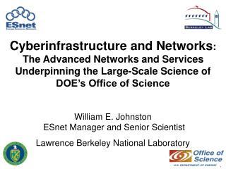 William E. Johnston  ESnet Manager and Senior Scientist Lawrence Berkeley National Laboratory