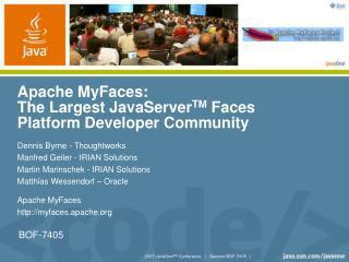 Apache MyFaces: The Largest JavaServer TM  Faces Platform Developer Community