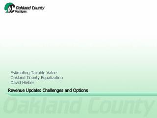 Estimating Taxable Value Oakland County Equalization David Hieber