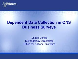 Dependent Data Collection in ONS Business Surveys