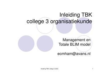 Inleiding TBK  college 3 organisatiekunde