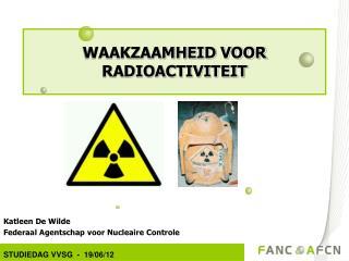 Katleen De Wilde Federaal Agentschap voor Nucleaire Controle STUDIEDAG VVSG  -  19/06/12