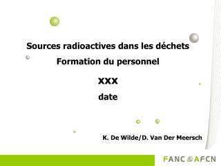 Sources radioactives dans les déchets Formation du personnel xxx date
