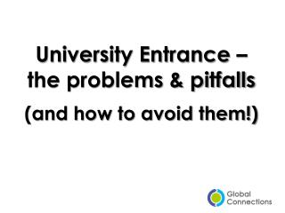 University Entrance – the problems & pitfalls (and how to avoid them!)