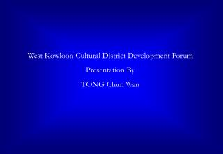 West Kowloon Cultural District Development Forum Presentation By TONG Chun Wan