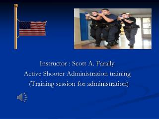 Instructor : Scott A. Farally         Active Shooter Administration training