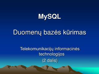 MySQL Duomen ų  baz ė s  kūrimas