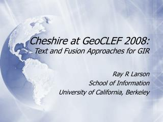 Cheshire at GeoCLEF 2008:  Text and Fusion Approaches for GIR