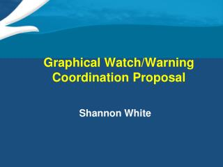 Graphical Watch/Warning Coordination Proposal