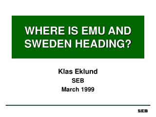 WHERE IS EMU AND SWEDEN HEADING?