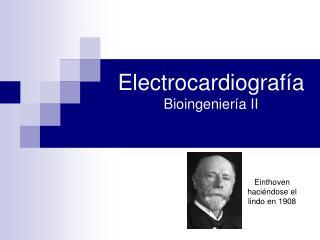 Electrocardiografía Bioingeniería II