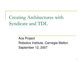Creating Architectures with  Syndicate and TDL