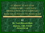 CURRENT STATUS OF VETERINARY VACCINES PRODUCTION IN VETERINARY RESEARCH INSTITUTE PESHAWAR