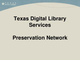 Texas Digital Library Services Preservation Network