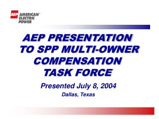 AEP PRESENTATION  TO SPP MULTI-OWNER COMPENSATION TASK FORCE