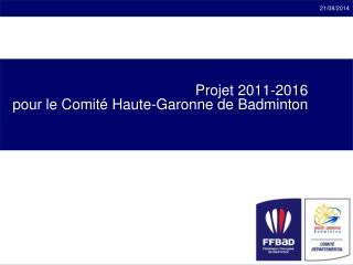 Projet 2011-2016 pour le Comité Haute-Garonne de Badminton
