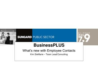 BusinessPLUS What's new with Employee Contacts Kim SteMarie – Team Lead/Consulting