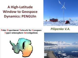 A High-Latitude Window to  Geospace  Dynamics:  PENGUIn