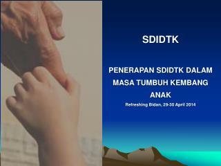 S DIDTK  PENERAPAN SDIDTK  DALAM MASA TUMBUH KEMBANG ANAK Refreshing  Bidan , 29-30 April 2014